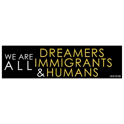 We are Dreamers Immigrants & Humans Bumper Sticker 11