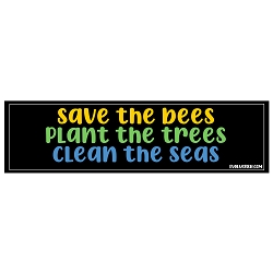 Save the Bees Plant the Trees Clean the Seas Bumper Sticker - [11'' x 3'']
