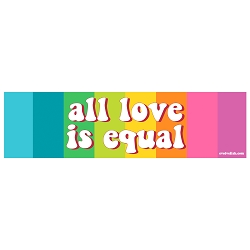 All Love is Equal Bumper Sticker - [11'' x 3'']