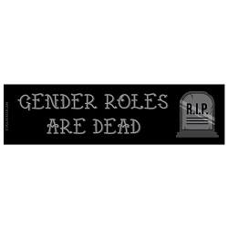 Gender Roles are Dead Bumper Sticker - [11'' x 3'']