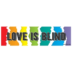 Love is Blind Bumper Sticker - [11'' x 3'']