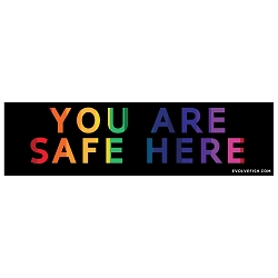 You are Safe Here Bumper Sticker - [11'' x 3'']
