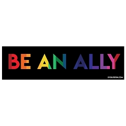 Be an Ally Bumper Sticker - [11'' x 3'']