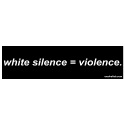 White Silence Equals Violence Bumper Sticker - [11'' x 3'']