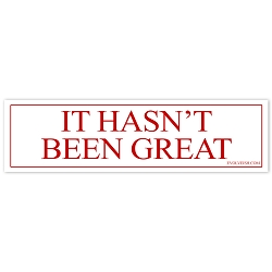 It Hasn't Been Great Bumper Sticker - [11'' x 3'']