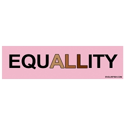 EquALLity Equality for All Bumper Sticker - [11'' x 3'']