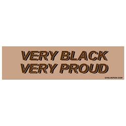 Very Black Very Proud Bumper Sticker - [11'' x 3'']