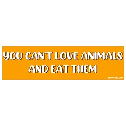 You Can't Love Animals and Eat Them Bumper Sticker - [11'' x 3'']