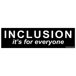 Inclusion It's for Everyone Bumper Sticker - [11'' x 3'']