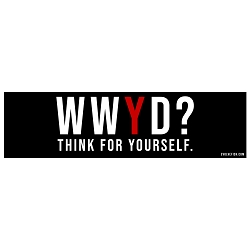 WWYD? What Would You Do Think for Yourself Bumper Sticker - [11'' x 3'']