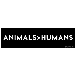 Animals > Humans Bumper Sticker - [11'' x 3'']
