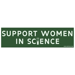 Support Women in Science Bumper Sticker - [11'' x 3'']