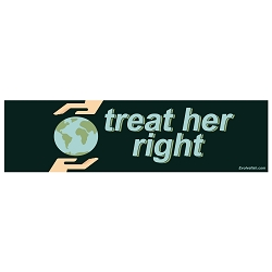 Treat Her Right Bumper Sticker - [11'' x 3'']
