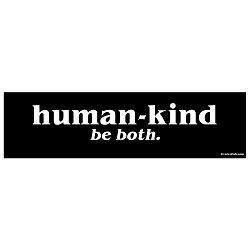 Human-Kind Be Both Bumper Sticker - [11'' x 3'']