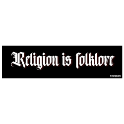 Religion is Folklore Bumper Sticker - [11'' x 3'']