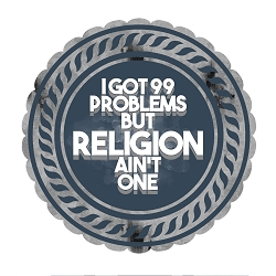 I Got 99 Problems but Religion Ain't One Bumper Sticker - [4.5'' x 4.5'']