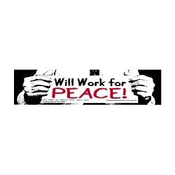 Will Work For Peace Bumper Sticker - [11.5'' x 3'']