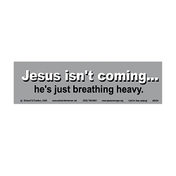 Jesus Isn't Coming He's Just Breathing Heavy Bumper Sticker - [10.5'' x 3'']