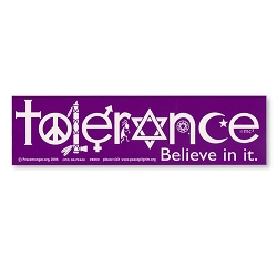 Tolerance Believe in it Bumper Sticker - [11'' x 3'']