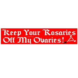 Keep Your Rosaries off My Ovaries Bumper Sticker 11