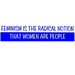 Feminism is the Radical Notion that Women are People Blue Bumper Sticker 11