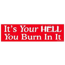 It's Your Hell Bumper Sticker 11