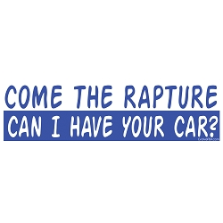 Come the Rapture Bumper Sticker 11
