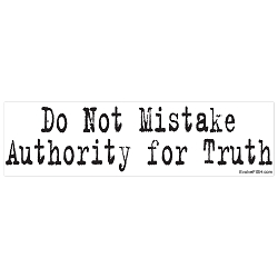 Do Not Mistake Authority for Truth Bumper Sticker 11