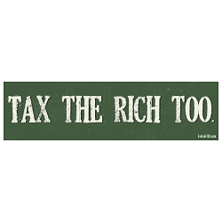 Tax The Rich Too Bumper Sticker 11