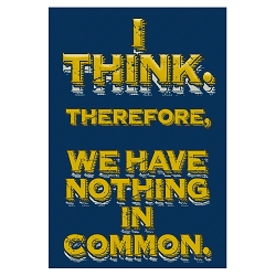 I Think Therefore We Have Nothing in Common Bumper Sticker 3.5