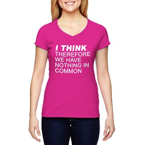 I Think Therefore We Have Nothing in Common Women's Cotton V-Neck T-Shirt