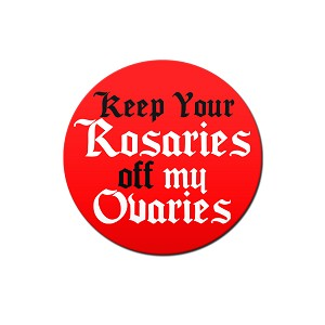 "Keep Your Rosaries Off My Ovaries 1.25"" Pinback Button"