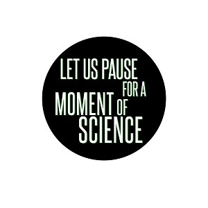 "Let Us Pause for a Moment of Science 1.25"" Pinback Button"