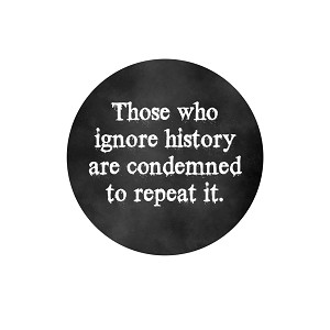"Those Who Ignore History are Condemned to Repeat It 1.25"" Pinback Button"