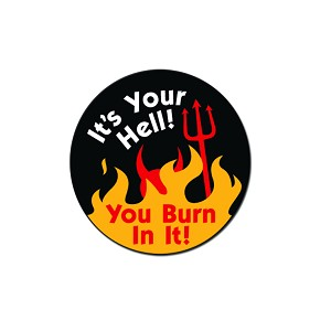"It's Your Hell You Burn In It 1.25"" Pinback Button"