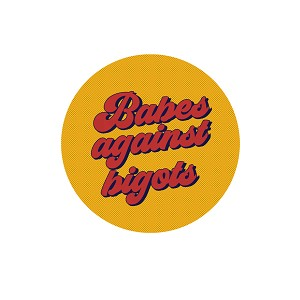 "Babes Against Bigots 1.25"" Pinback Button"