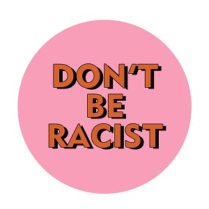 "Don't be Racist 1.25"" Pinback Button"