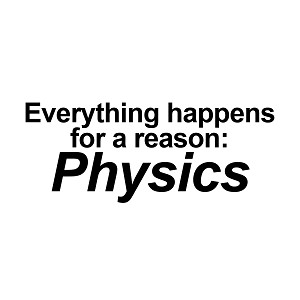 Everything Happens For A Reason Physics Vinyl Decal