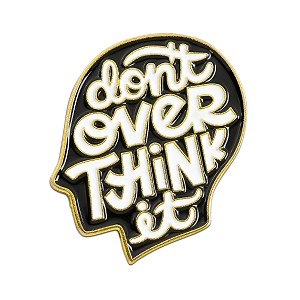 Don't Over Think It Lapel Pin - [1' Tall]