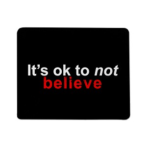 It's Ok to Not Believe Mouse Pad