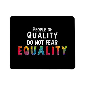 People of Quality do not Fear Equality Mouse Pad