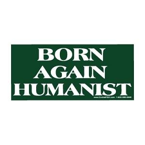 "Born Again Humanist Bumper Sticker - [8.25"" x 3.5""]"