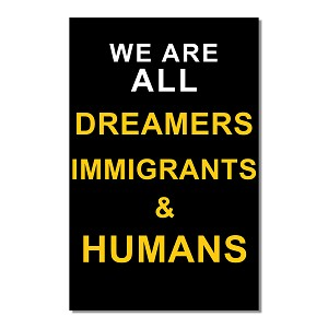 "We Are All Dreamers Immigrants & Humans Poster  - [11"" x 17""]"