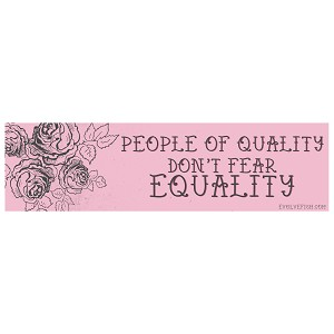 "People of Quality Don't Fear Equality Bumper Sticker 11"" x 3"""
