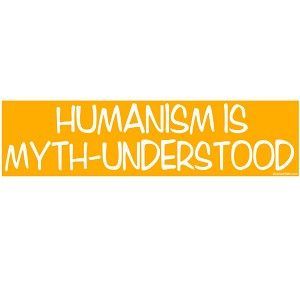 "Humanism is Myth-Understood Bumper Sticker - [11"" x 3""]"