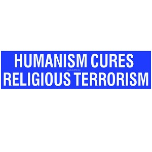 "Humanism Cures Religious Terrorism Bumper Sticker - [11"" x 3""]"