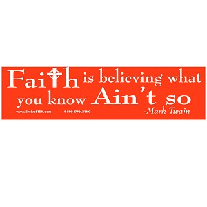 "Faith is Believing What You Know Ain't So Bumper Sticker 11"" x 3"""