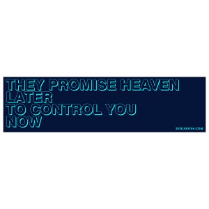 "They Promise Heaven Later to Control You Now Bumper Sticker 11"" x 3"""