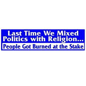 "Last Time We Mixed Politics with Religion People Burned at the Stake Bumper Sticker 11"" x 3"""