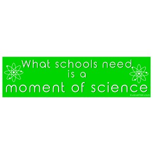 "What Schools Need is a Moment of Science Bumper Sticker 11"" x 3"""